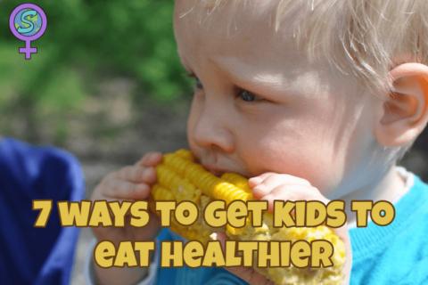 7 ways to get kids to eat healthier