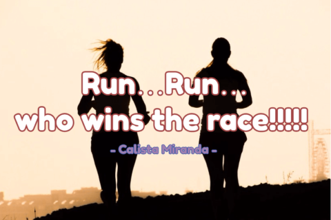 Run…Run…who wins the race!!!!!