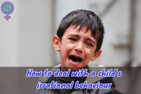 How to deal with a child's irrational behaviour