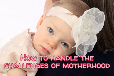 How to handle the challenges of motherhood – A guide for young mothers