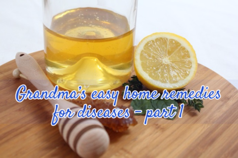 Grandma's easy home remedies for diseases