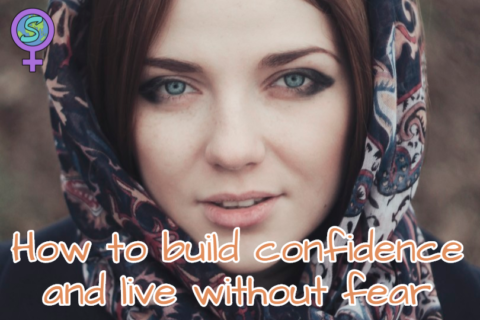 How to build confidence and live without fear