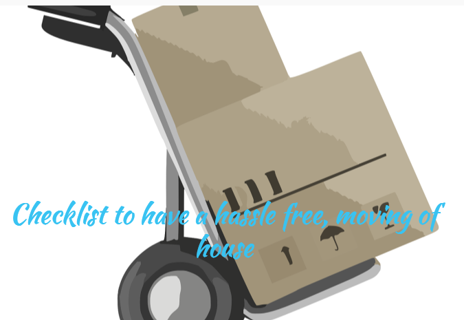 Checklist to have a hassle free, moving of house