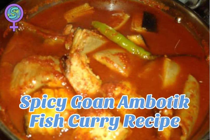 Goan ambotik fish curry recipe an authentic goan fish delight for Goan fish curry recipe