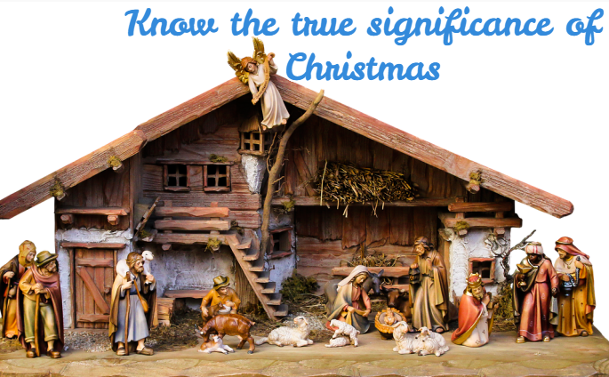 Know the true significance of Christmas
