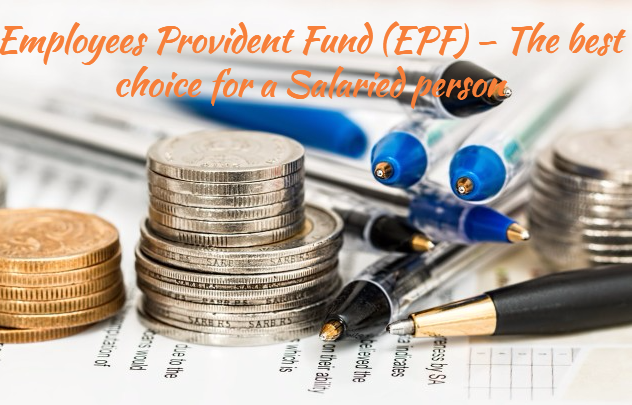 Employees Provident Fund (EPF) – The best choice for a Salaried person