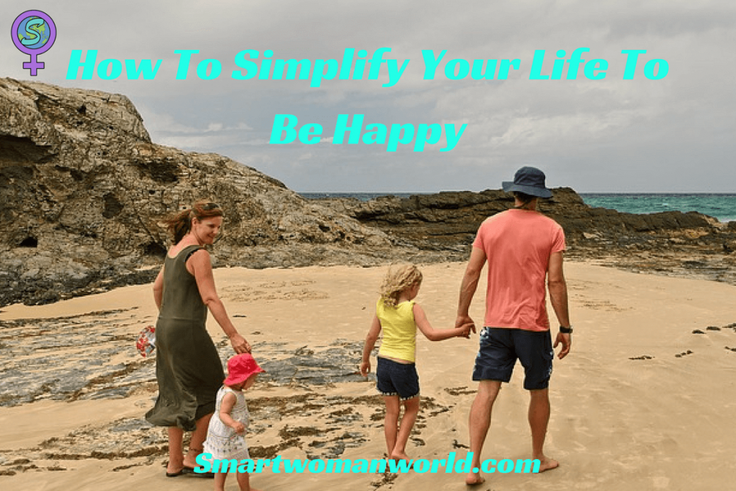 How to simplify your life to be happy