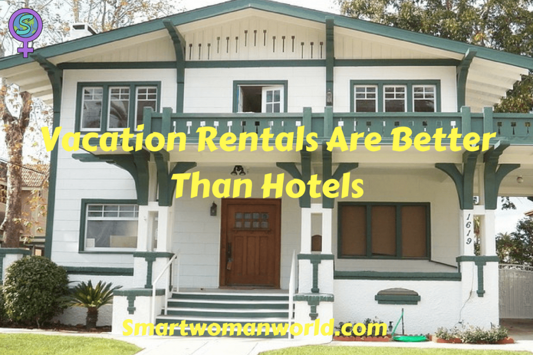 Vacation Rentals Are Better Than Hotels