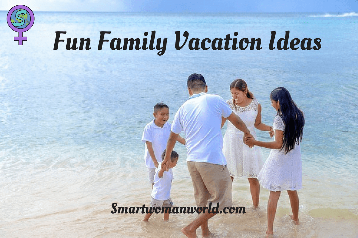 Fun Family Vacation Ideas Importance of Memorable Family