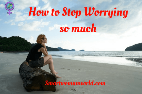 How to Stop Worrying so much