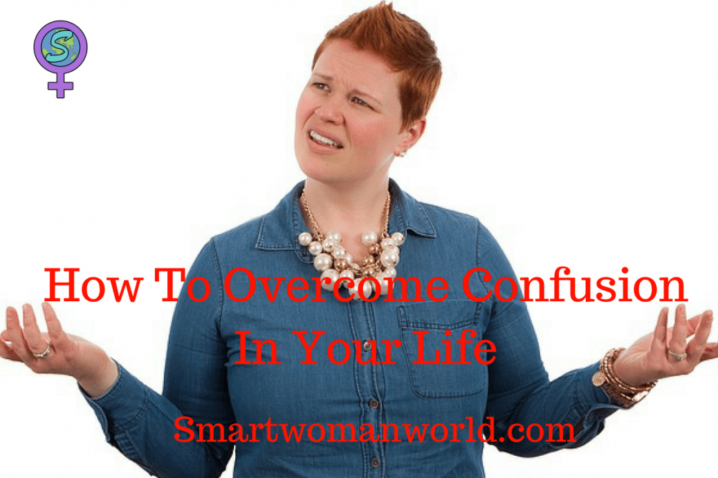 How To Overcome Confusion In Your Life