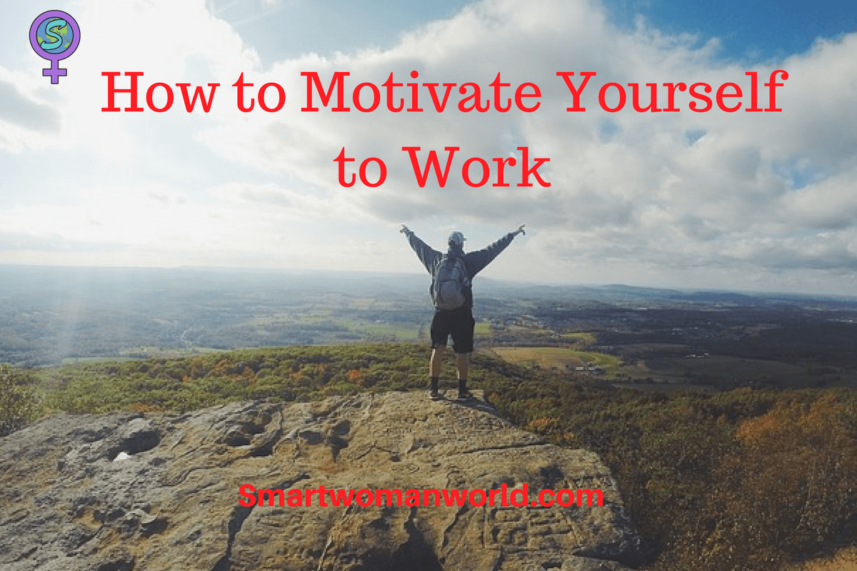How To Motivate Yourself To Work 10 Easy Ways To Get Started