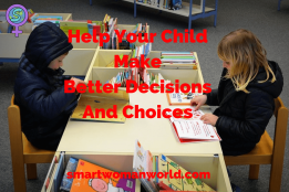 Help Your Child Make Better Decisions And Choices