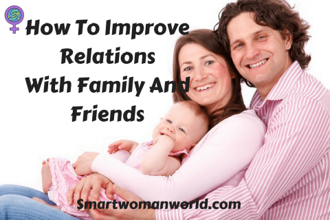 How To Improve Relations With Family And Friends
