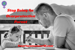 Stop Being An Overprotective Parent