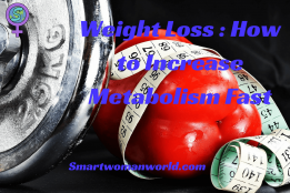 Weight Loss : How to Increase Metabolism Fast