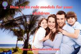 How to be role models for your children