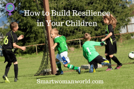 How to Build Resilience in Your Children