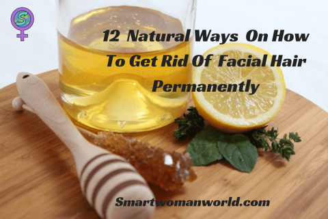 12 Natural Ways On How To Get Rid Of Facial Hair Permanently