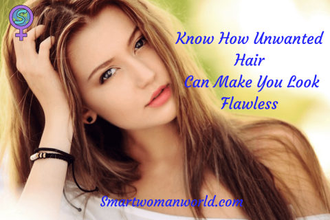 Know How Unwanted Hair Can Make You Look Flawless