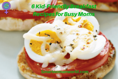 6 Kid Friendly Breakfast Recipes for Busy Moms