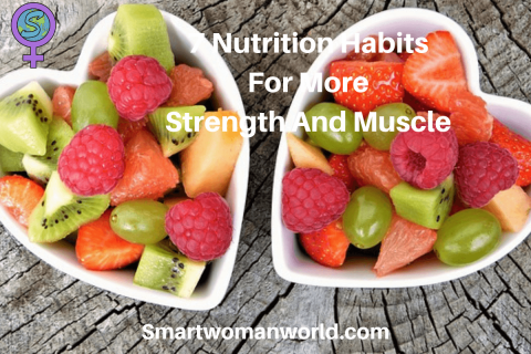 7 Nutrition Habits For More Strength And Muscle